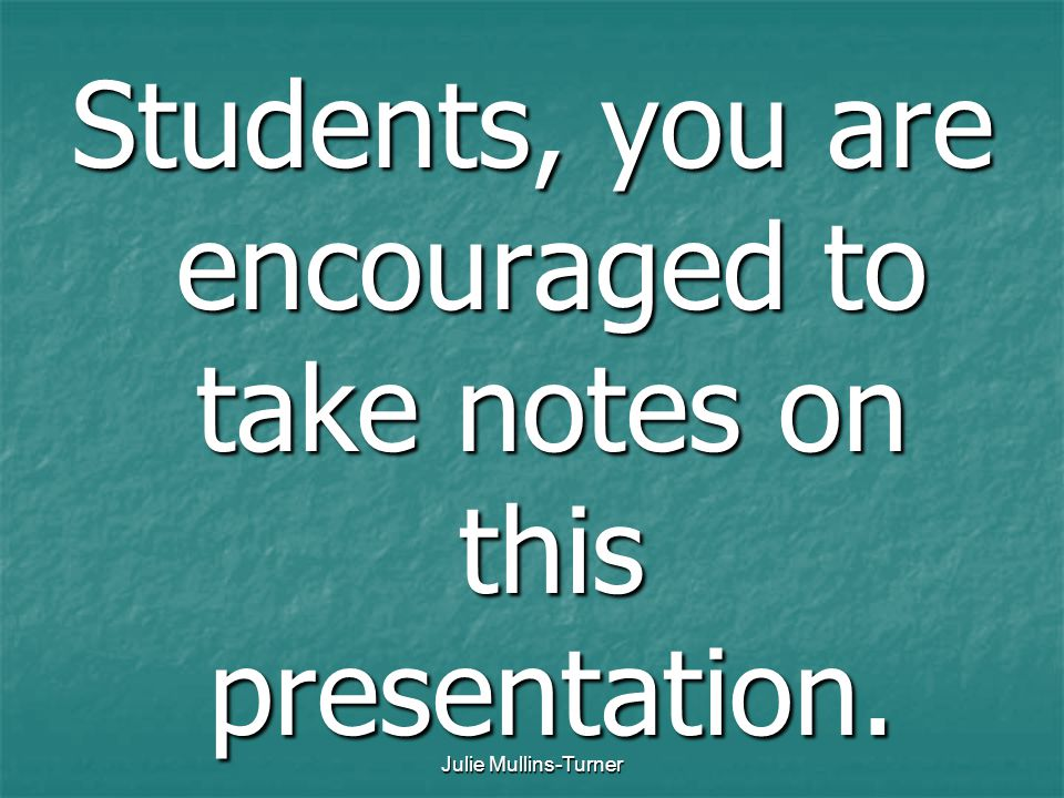 Students, you are encouraged to take notes on this presentation.