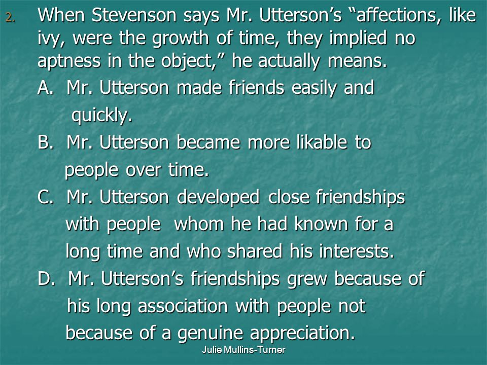 A. Mr. Utterson made friends easily and quickly.