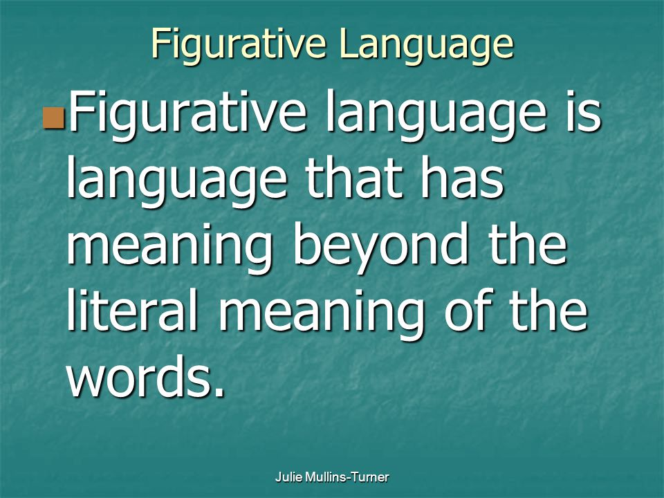 Figurative Language Figurative language is language that has meaning beyond the literal meaning of the words.