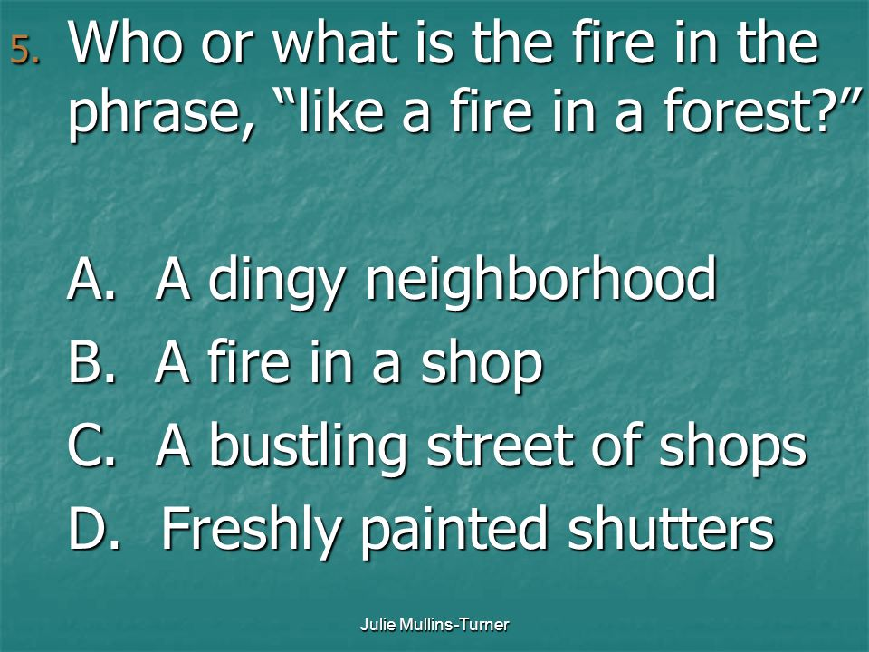 Who or what is the fire in the phrase, like a fire in a forest