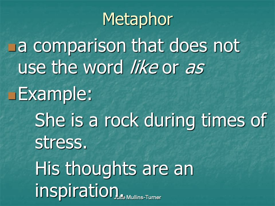 a comparison that does not use the word like or as Example: