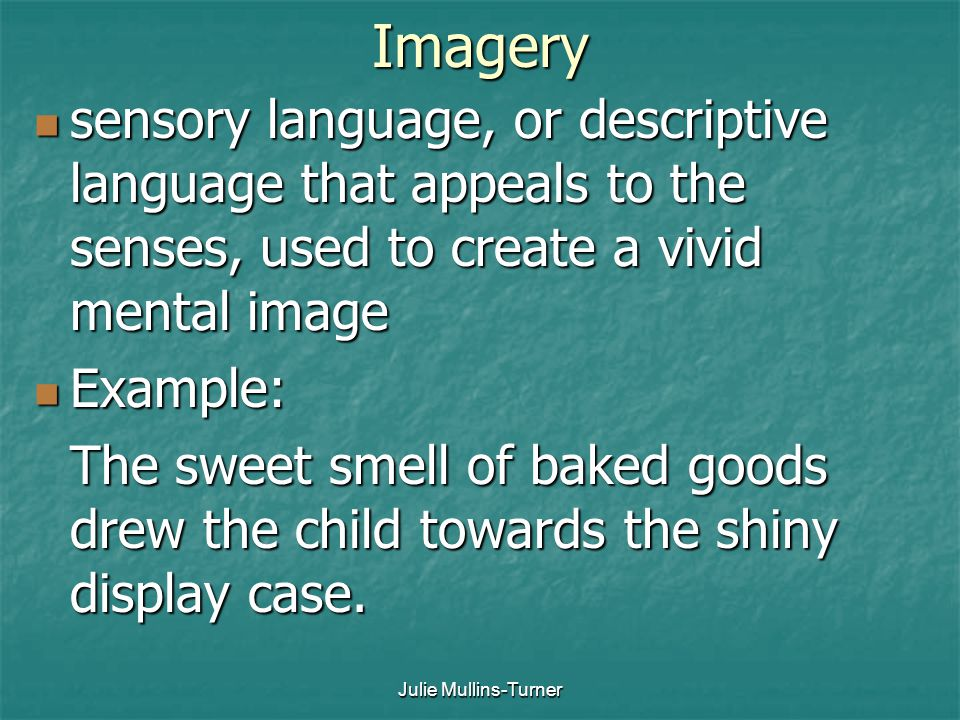 Imagery sensory language, or descriptive language that appeals to the senses, used to create a vivid mental image.
