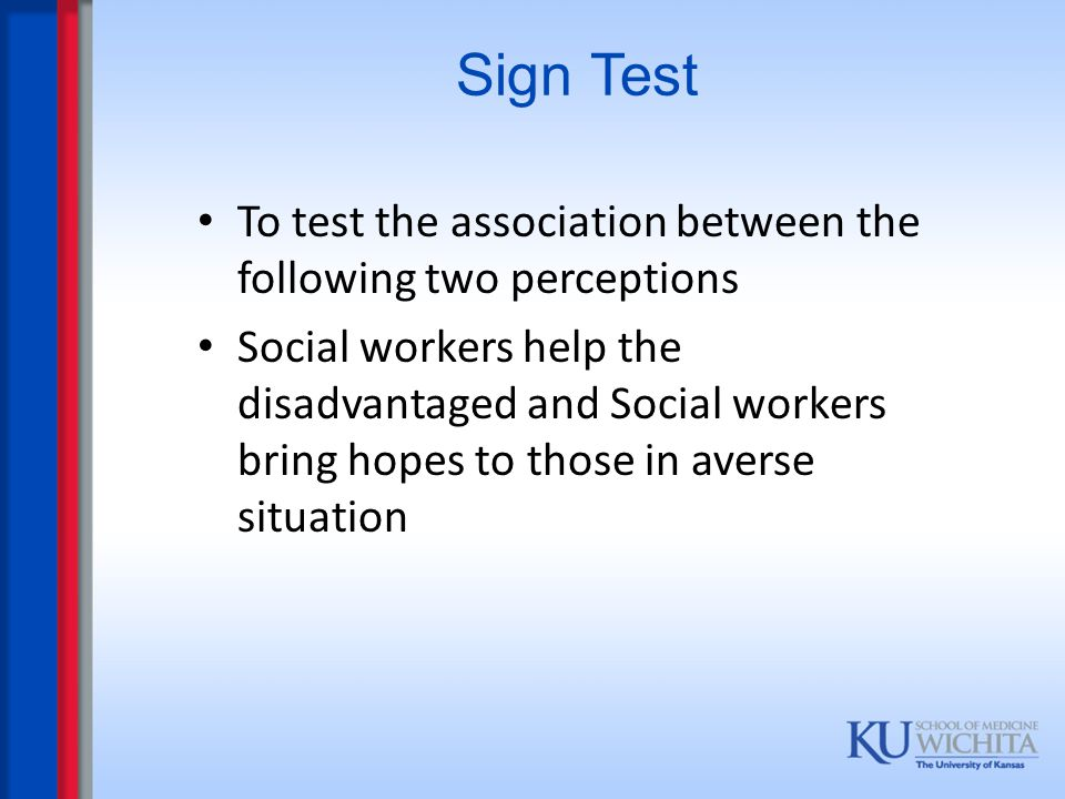 Sign Test To test the association between the following two perceptions.