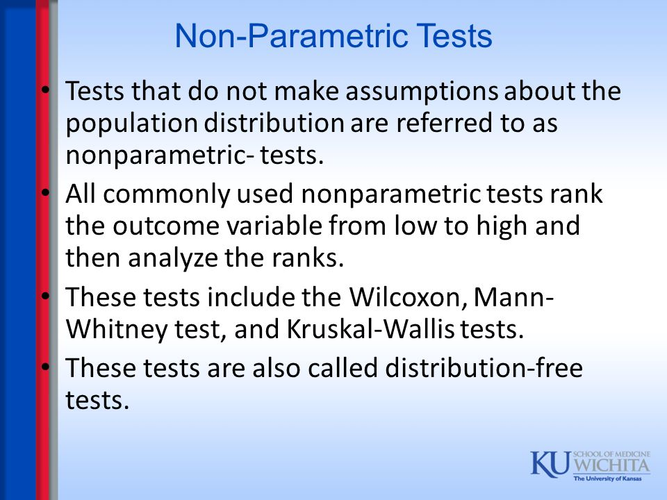 Non-Parametric Tests Tests that do not make assumptions about the population distribution are referred to as nonparametric- tests.