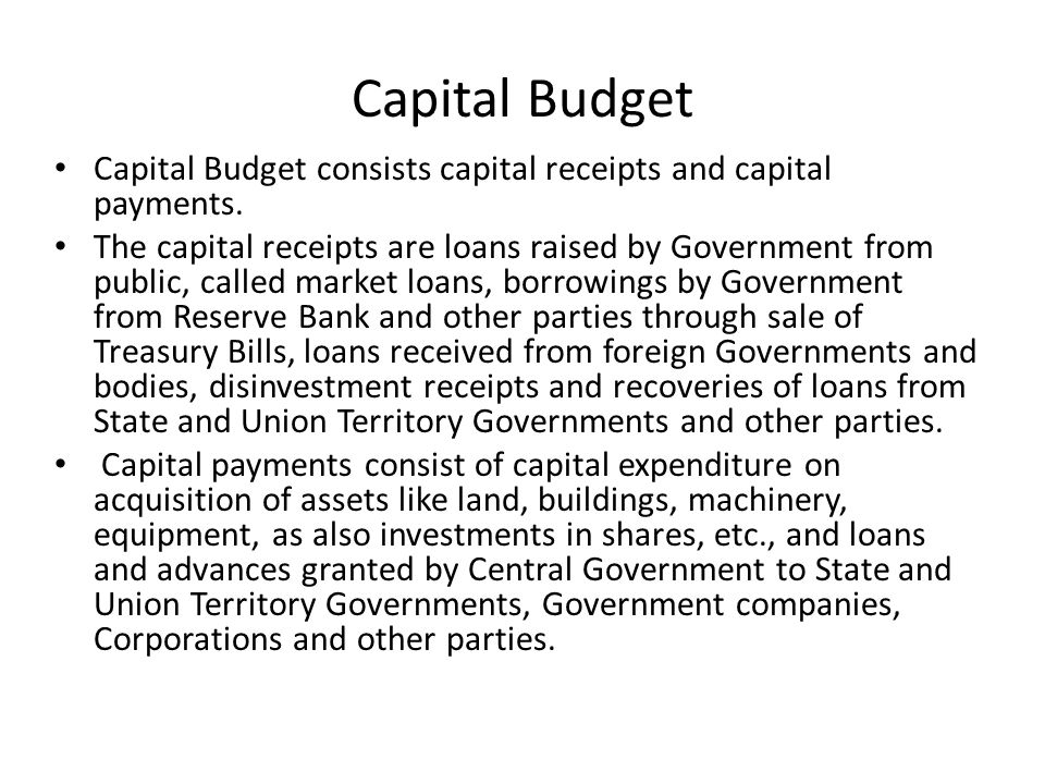 Capital Budget Capital Budget consists capital receipts and capital payments.