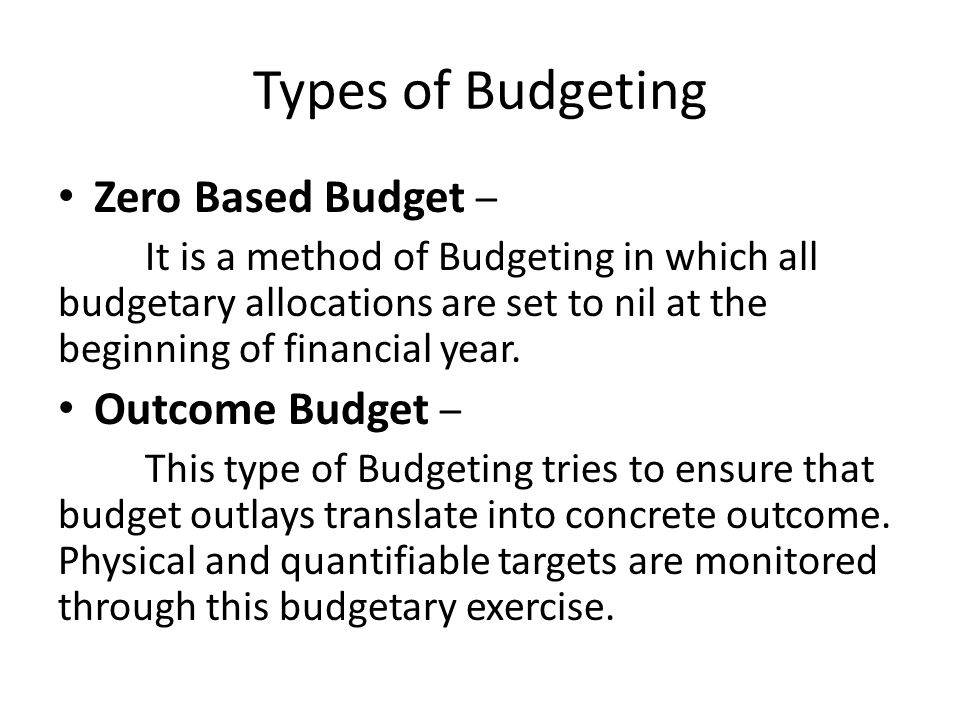 Types of Budgeting Zero Based Budget – Outcome Budget –