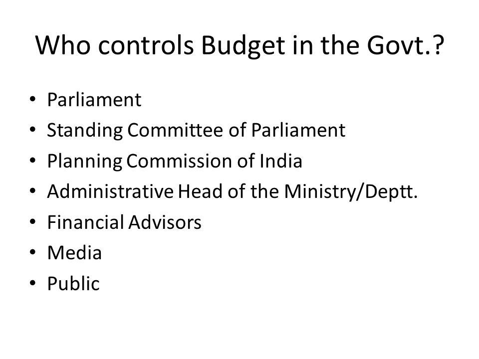 Who controls Budget in the Govt.