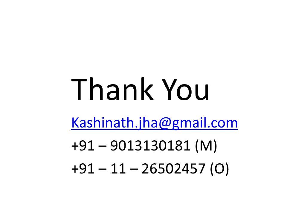 Thank You Kashinath.jha@gmail.com +91 – 9013130181 (M)