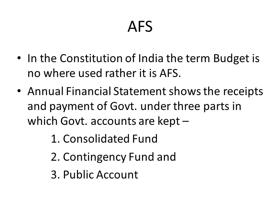 AFS In the Constitution of India the term Budget is no where used rather it is AFS.