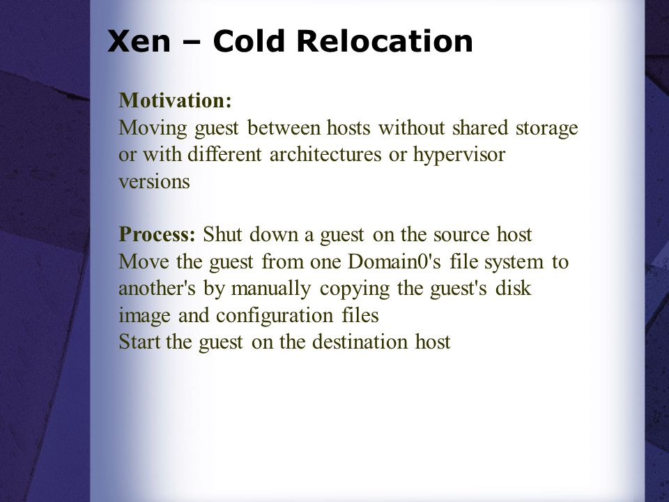 Xen – Cold Relocation Motivation: