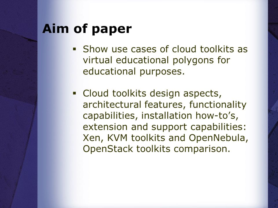 Aim of paper Show use cases of cloud toolkits as virtual educational polygons for educational purposes.