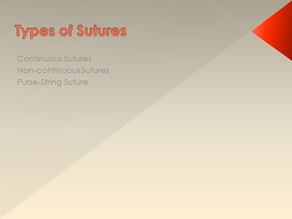 Types of Sutures Continuous Sutures Non-continuous Sutures
