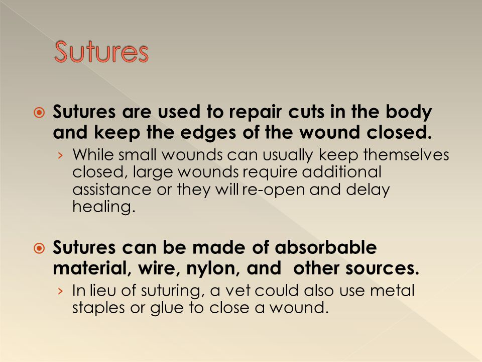 Sutures Sutures are used to repair cuts in the body and keep the edges of the wound closed.
