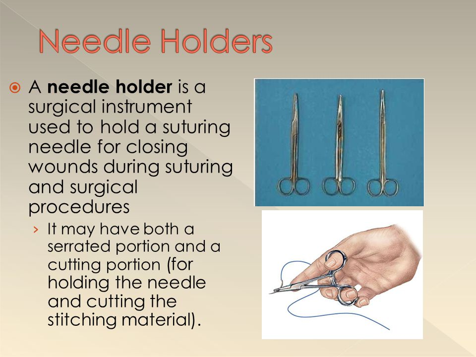 Needle Holders A needle holder is a surgical instrument used to hold a suturing needle for closing wounds during suturing and surgical procedures.