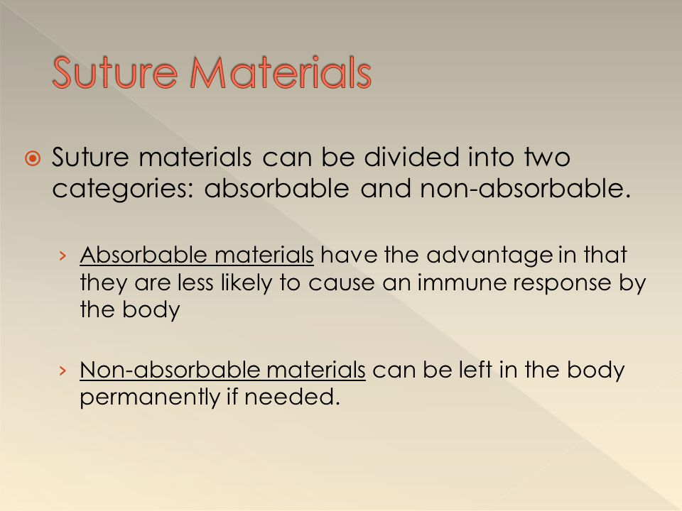 Suture Materials Suture materials can be divided into two categories: absorbable and non-absorbable.