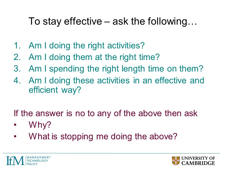 To stay effective – ask the following…