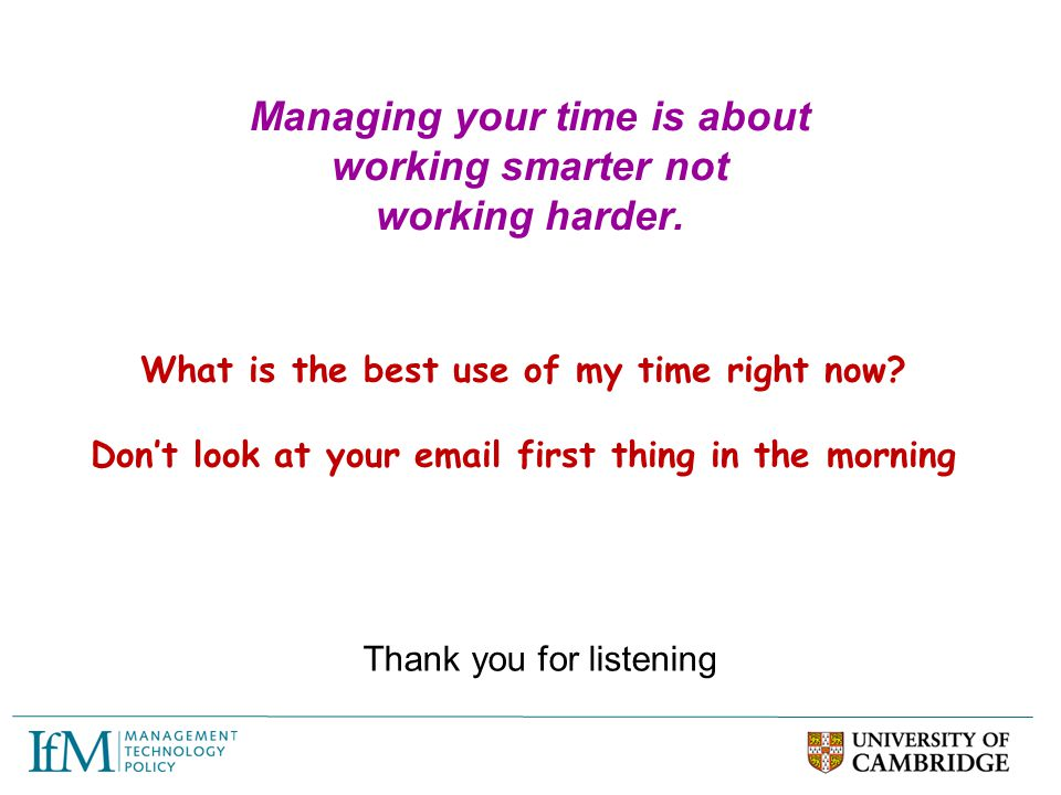 Managing your time is about working smarter not working harder.