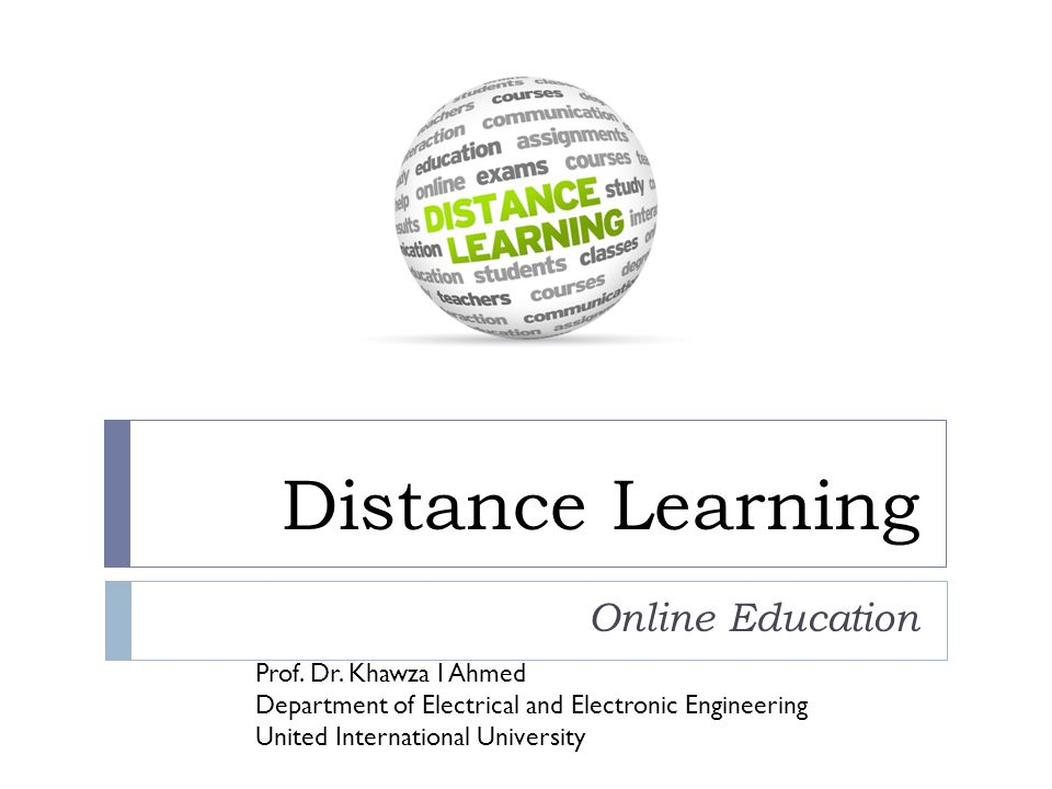Distance Learning Online Education Prof. Dr. Khawza I Ahmed