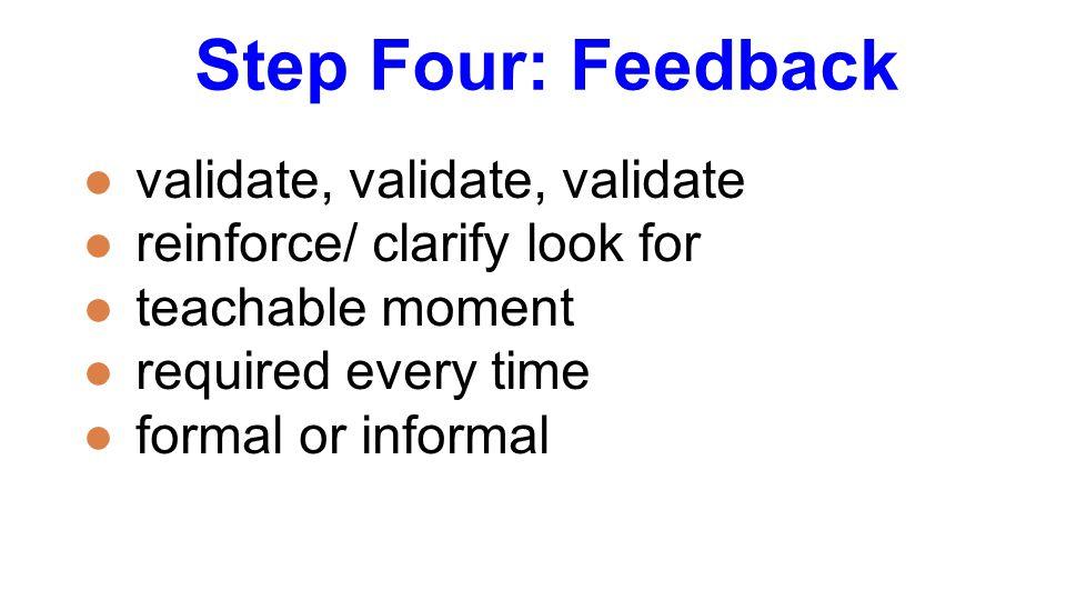 Step Four: Feedback validate, validate, validate