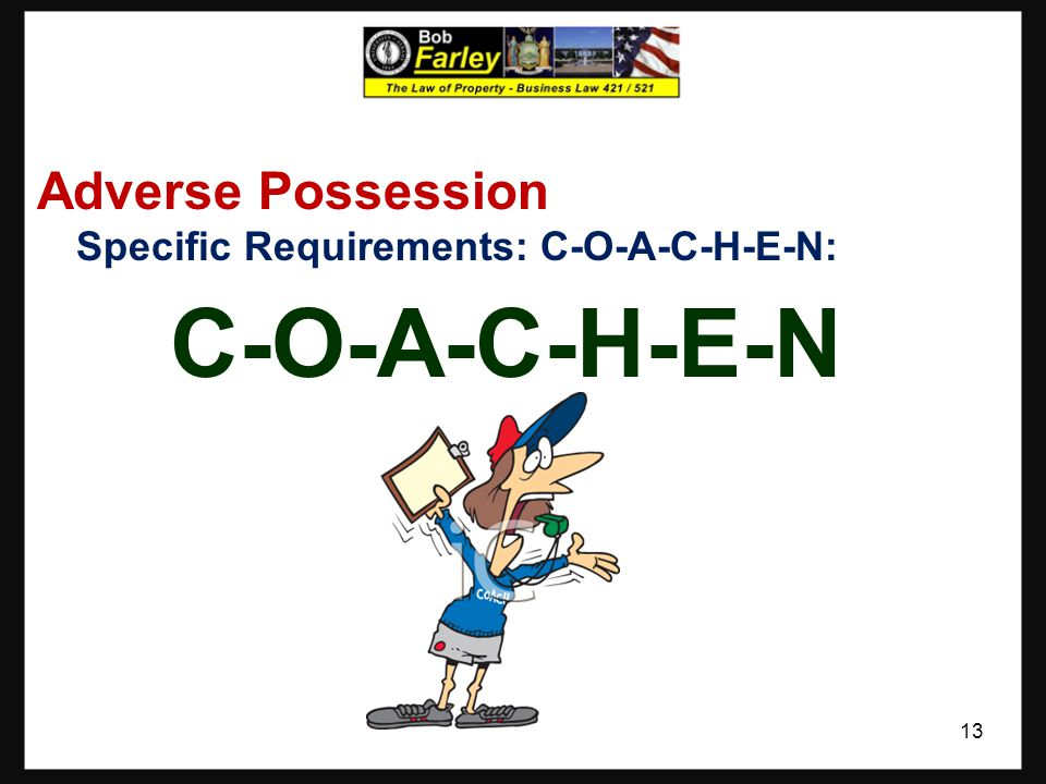 Adverse Possession Specific Requirements: C-O-A-C-H-E-N: C-O-A-C-H-E-N
