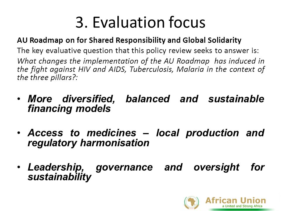 3. Evaluation focus AU Roadmap on for Shared Responsibility and Global Solidarity.