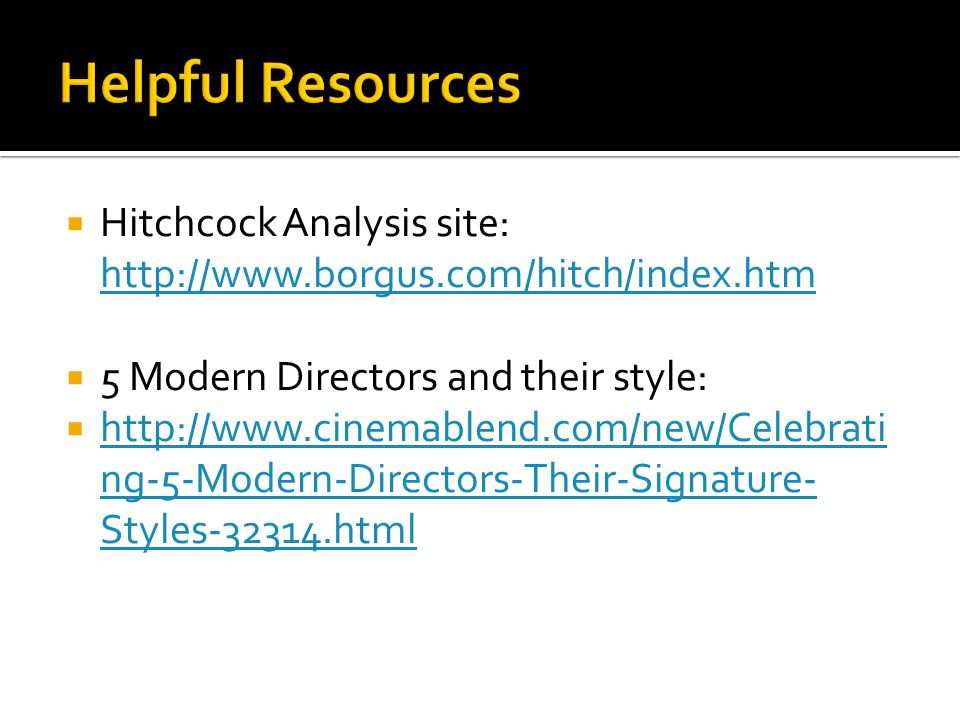 Helpful Resources Hitchcock Analysis site: http://www.borgus.com/hitch/index.htm. 5 Modern Directors and their style: