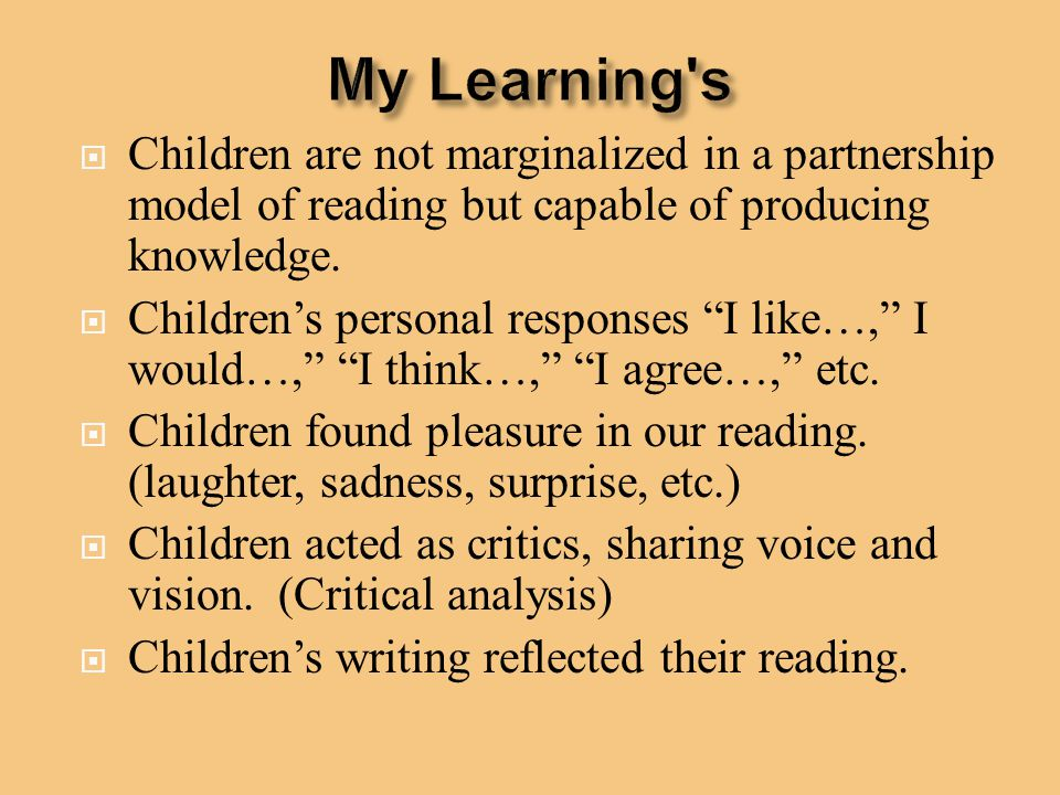 My Learning s Children are not marginalized in a partnership model of reading but capable of producing knowledge.
