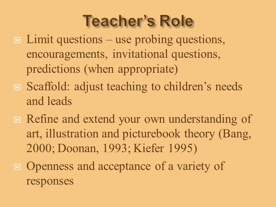 Teacher's Role Limit questions – use probing questions, encouragements, invitational questions, predictions (when appropriate)