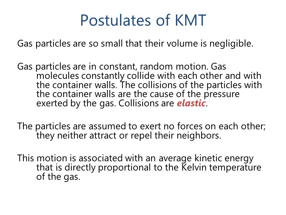 Postulates of KMT Gas particles are so small that their volume is negligible.