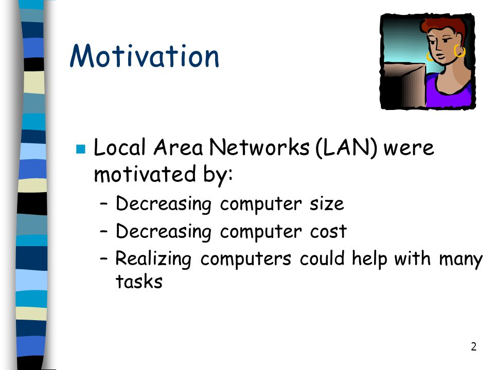 Motivation Local Area Networks (LAN) were motivated by: