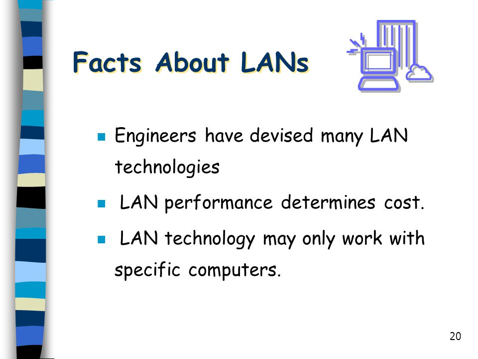 Facts About LANs Engineers have devised many LAN technologies