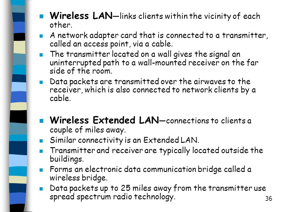 Wireless LAN—links clients within the vicinity of each other.