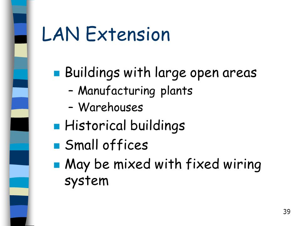 LAN Extension Buildings with large open areas Historical buildings