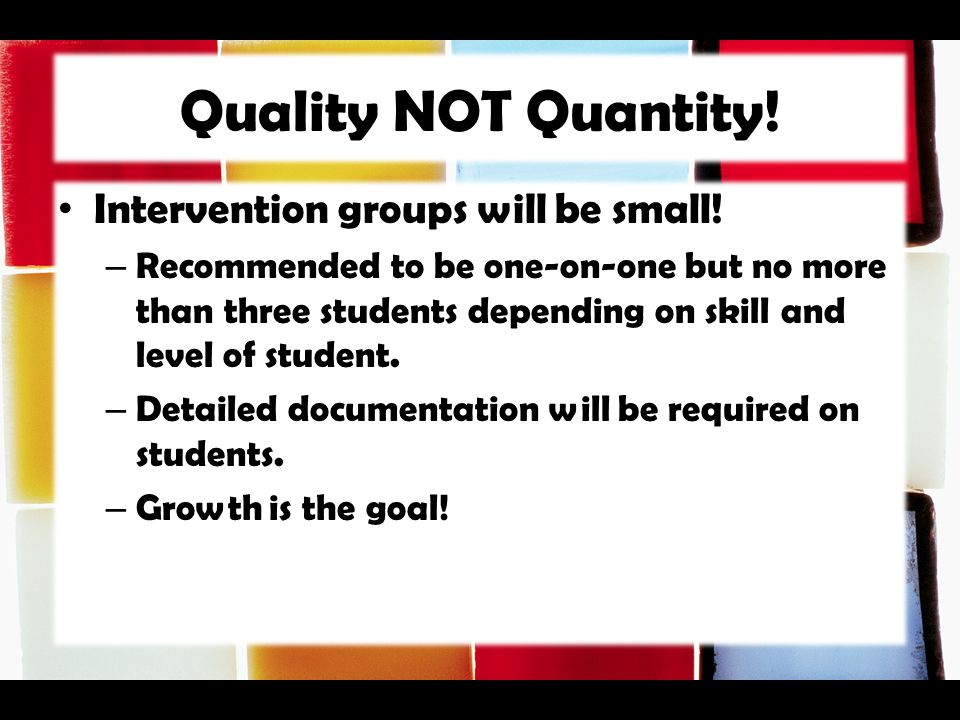 Quality NOT Quantity! Intervention groups will be small!