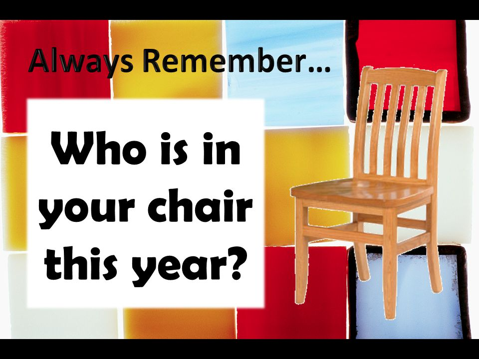 Who is in your chair this year