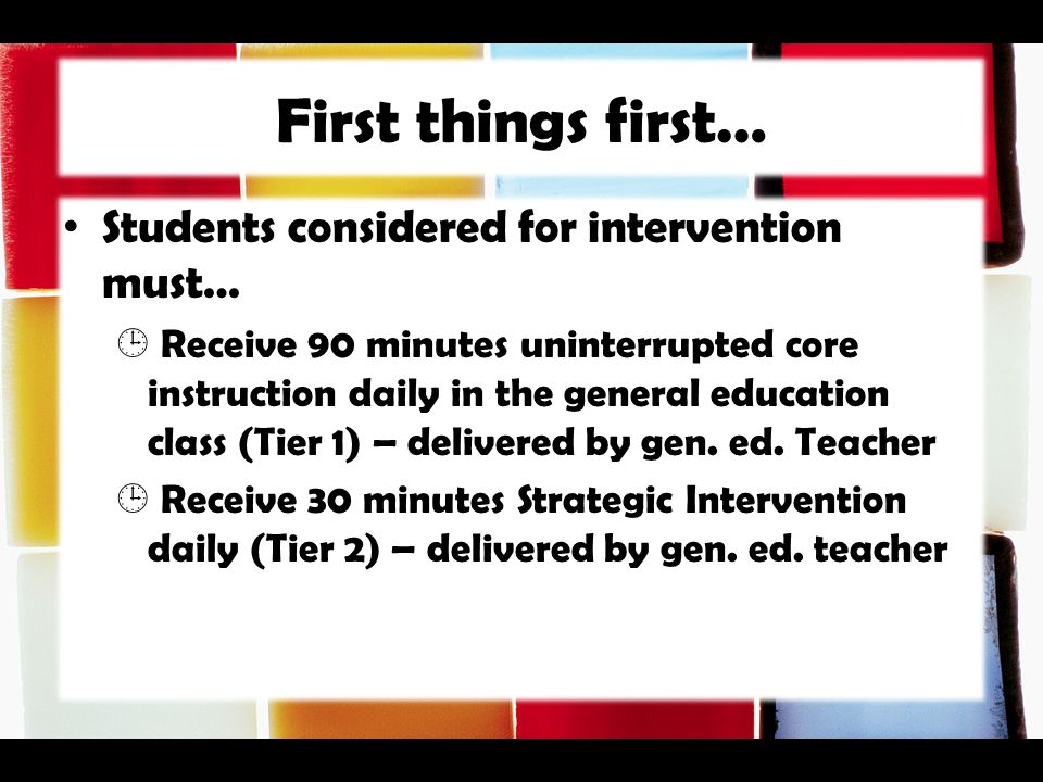 First things first… Students considered for intervention must…