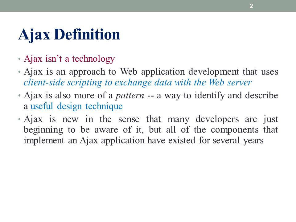 Ajax Definition Ajax isn't a technology