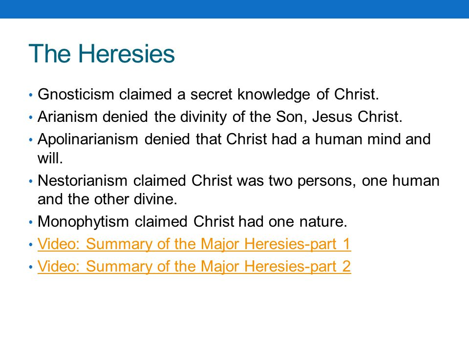 The Heresies Gnosticism claimed a secret knowledge of Christ.