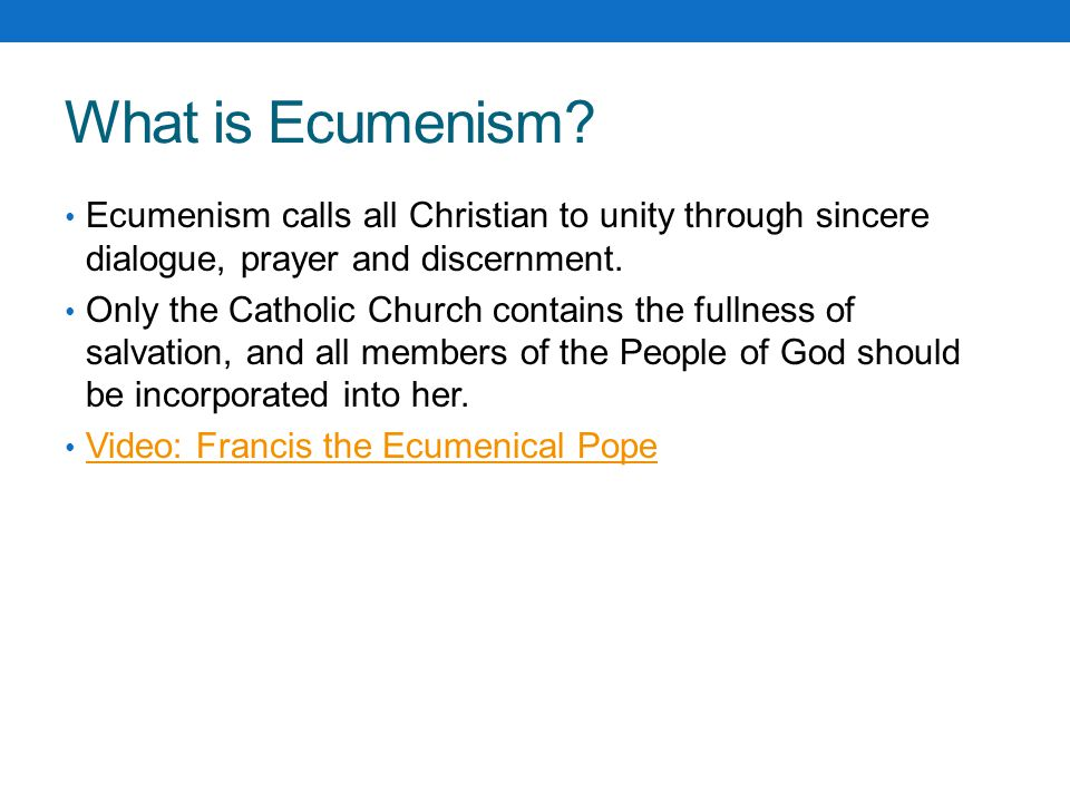 What is Ecumenism Ecumenism calls all Christian to unity through sincere dialogue, prayer and discernment.