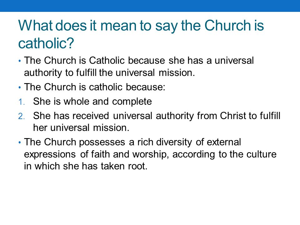 What does it mean to say the Church is catholic