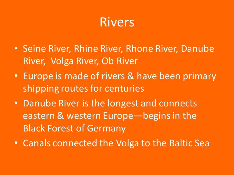 Rivers Seine River, Rhine River, Rhone River, Danube River, Volga River, Ob River.