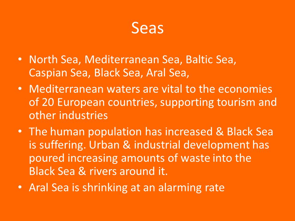 Seas North Sea, Mediterranean Sea, Baltic Sea, Caspian Sea, Black Sea, Aral Sea,