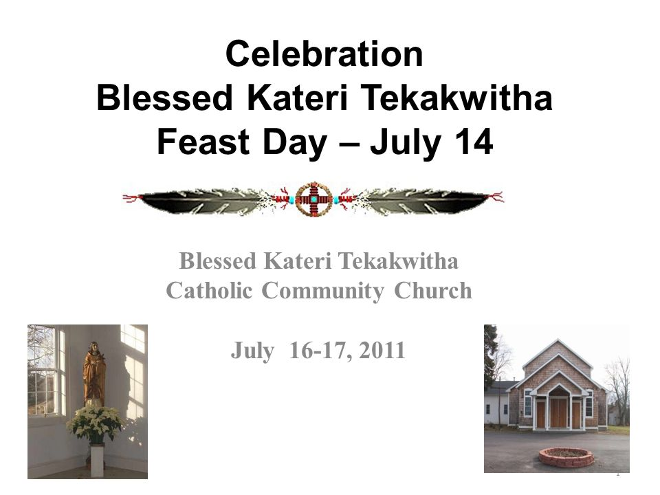 Celebration Blessed Kateri Tekakwitha Feast Day – July 14