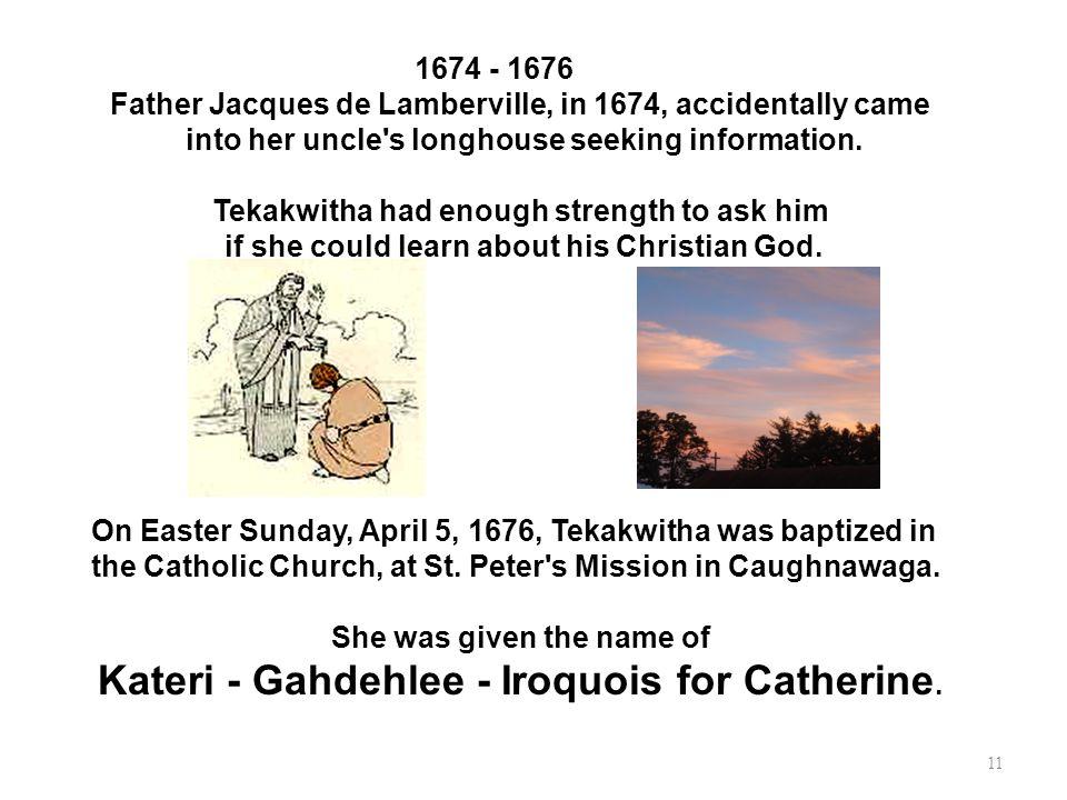Kateri - Gahdehlee - Iroquois for Catherine.