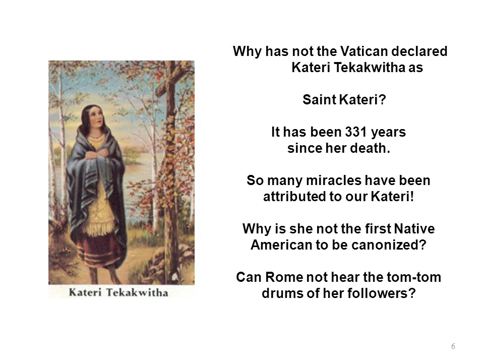 Why has not the Vatican declared Kateri Tekakwitha as Saint Kateri