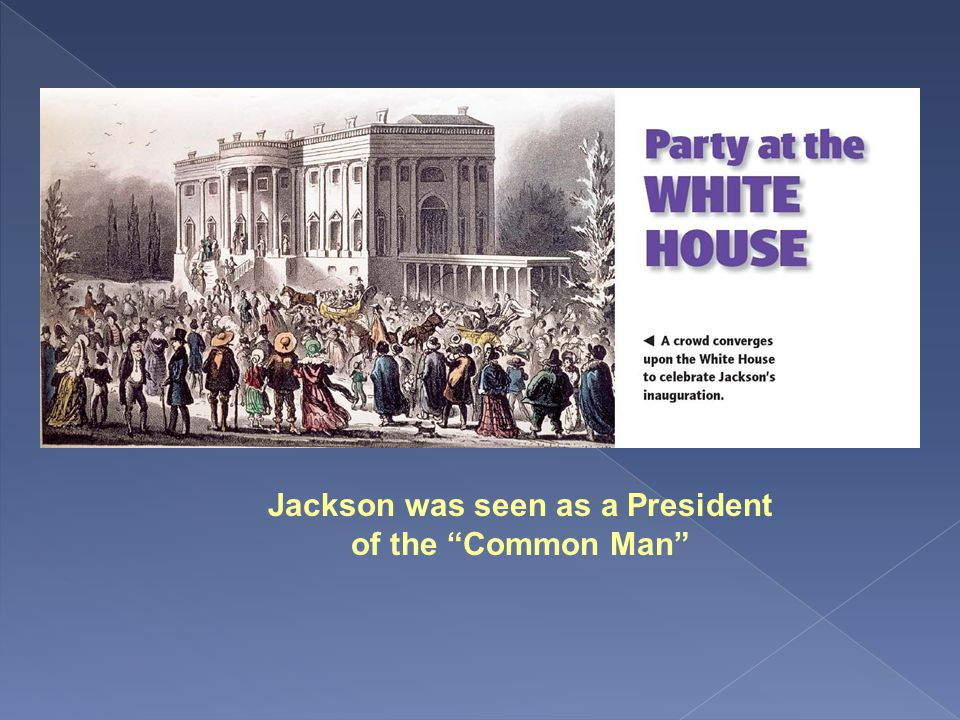 Jackson was seen as a President of the Common Man
