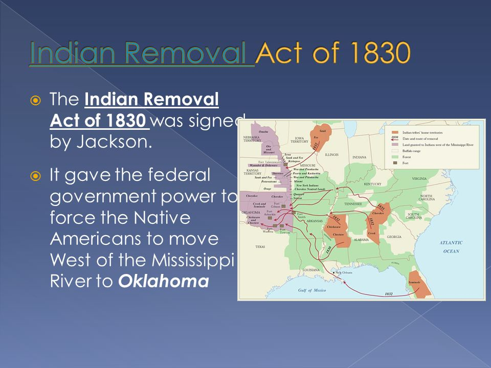 Indian Removal Act of 1830 The Indian Removal Act of 1830 was signed by Jackson.