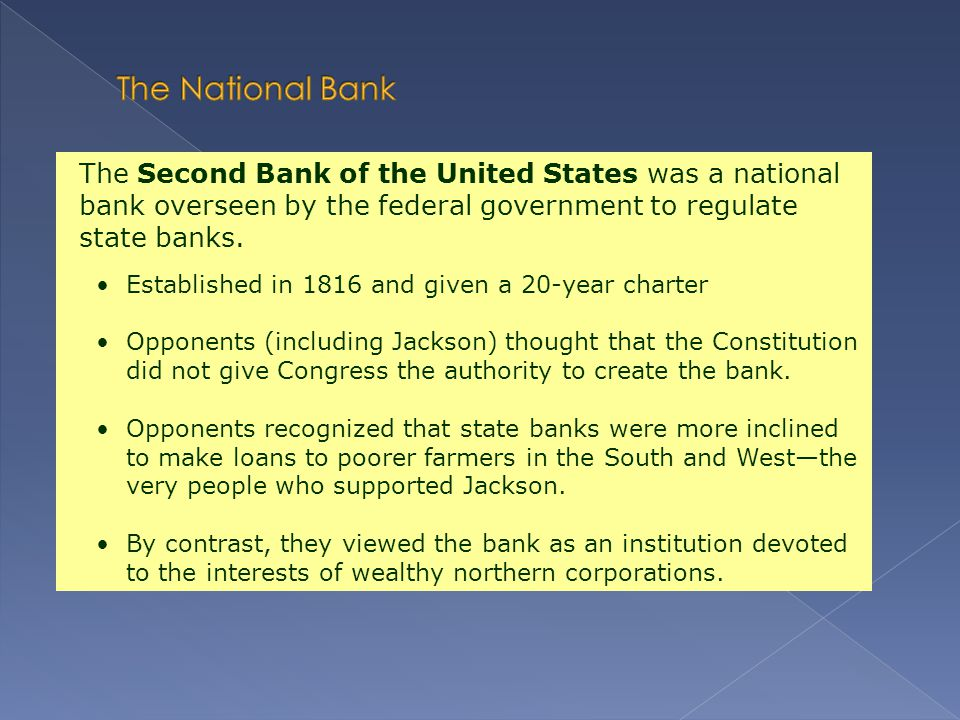 The National Bank The Second Bank of the United States was a national bank overseen by the federal government to regulate state banks.