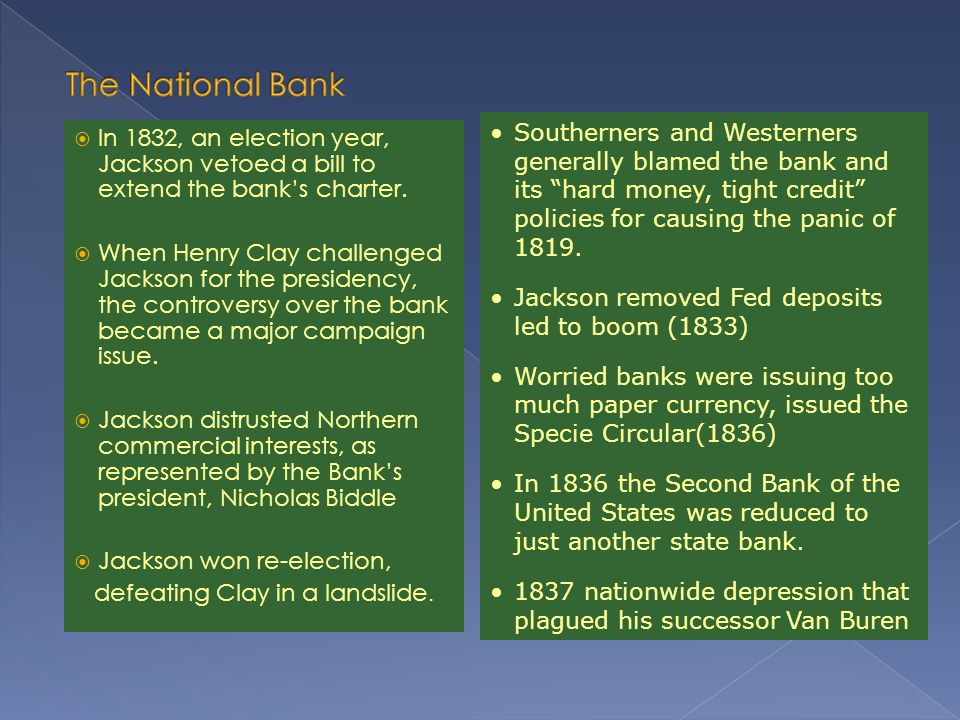 The National Bank Southerners and Westerners generally blamed the bank and its hard money, tight credit policies for causing the panic of 1819.