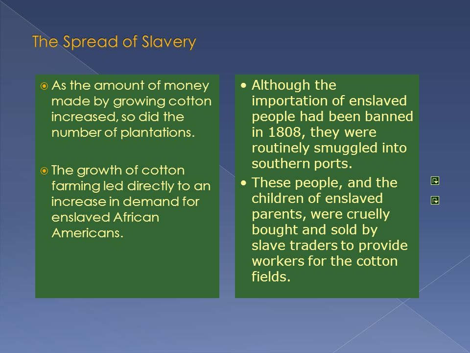 The Spread of Slavery As the amount of money made by growing cotton increased, so did the number of plantations.